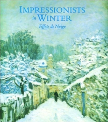 Impressionists in Winter : Effets de Neige, Hardback Book