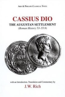 Cassius Dio: The Augustan Settlement : Roman History 53.1-55.9, Hardback Book