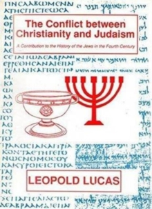 The Conflict Between Christianity And Judaism: A Contribution to the History of the Jews in the Fourth Century, Paperback / softback Book