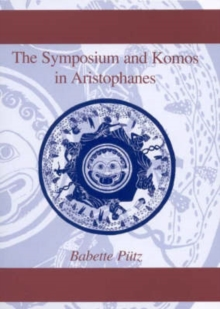 Symposium and Komos in Aristophanes, second edition, Paperback / softback Book