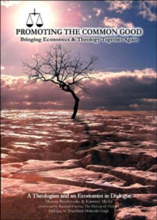 Promoting the Common Good : Bringing Economics and Theology Together Again, Paperback / softback Book