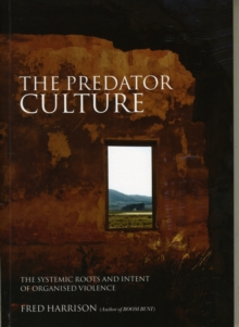 The Predator Culture : The Systemic Roots and Intent of Organised Violence, Paperback Book