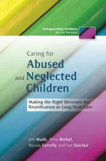 Caring for Abused and Neglected Children : Making the Right Decisions for Reunification or Long-Term Care, EPUB eBook