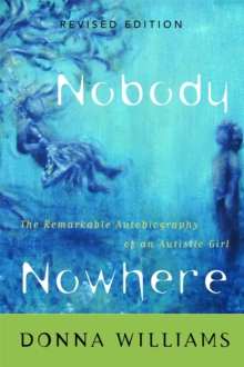 Nobody Nowhere : The Remarkable Autobiography of an Autistic Girl, PDF eBook