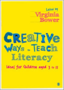 Creative Ways to Teach Literacy : Ideas for Children Aged 3 to 11, Hardback Book