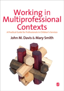 Working in Multi-professional Contexts : A Practical Guide for Professionals in Children's Services, Paperback / softback Book