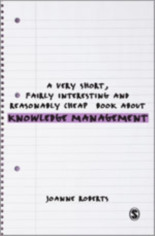 A Very Short, Fairly Interesting and Reasonably Cheap Book About Knowledge Management, Hardback Book