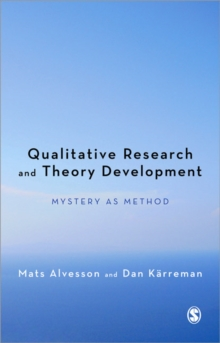Qualitative Research and Theory Development : Mystery as Method, Paperback / softback Book