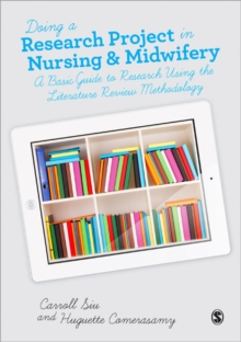 Doing a Research Project in Nursing and Midwifery : A Basic Guide to Research Using the Literature Review Methodology, Paperback / softback Book