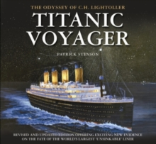 Titanic Voyager : The Odyssey of C. H. Lightoller, Hardback Book
