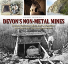 Devon's Non Metal Mines : Discovering Devon's Slate, Culm, Whetstone, Beer Stone, Ball Clay and Lignite Mines, Hardback Book