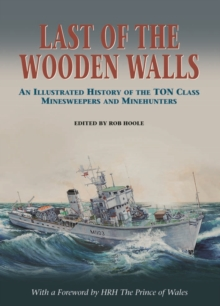 Last of the Wooden Walls : An Illustrated History of the Ton Class Minesweepers and Minehunters, Hardback Book