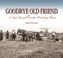 Goodbye Old Friend : A Sad Farewell to the Working Horse, Hardback Book