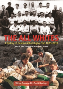 The All Whites : A History of Newton Abbot Rugby Club 1873-2013, Hardback Book