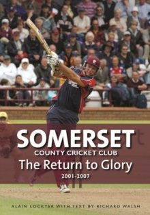 Somerset County Cricket Club : The Return to Glory 2001-2007, Hardback Book