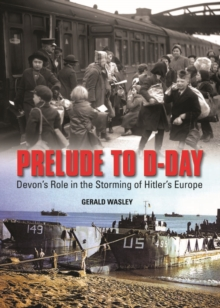 Prelude to D-Day : Devon's Role in the Storming of Hitler's Europe, Hardback Book