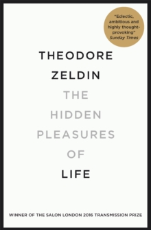 The Hidden Pleasures of Life : A New Way of Remembering the Past and Imagining the Future, Paperback Book