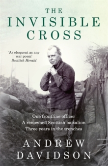 The Invisible Cross : One frontline officer, three years in the trenches, a remarkable untold story, Paperback / softback Book