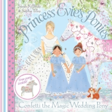 Princess Evie's Ponies: Confetti the Magic Wedding Pony, Paperback Book