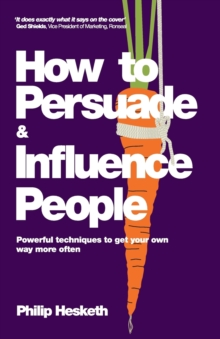 How to Persuade and Influence People : Powerful Techniques to Get Your Own Way More Often, Paperback / softback Book