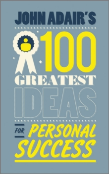 John Adair's 100 Greatest Ideas for Personal Success, Paperback / softback Book
