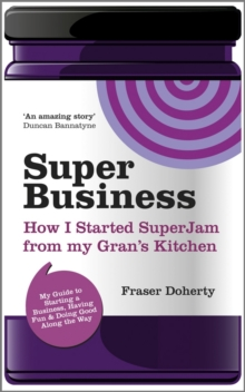 SuperBusiness : How I Started SuperJam from My Gran's Kitchen, Paperback / softback Book