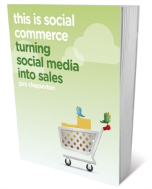 This is Social Commerce : Turning Social Media into Sales, Paperback / softback Book