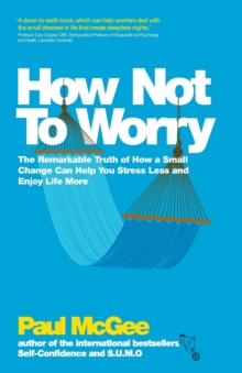How Not to Worry - the Remarkable Truth of How a  Small Change Can Help You Stress Less and Enjoy   Life More, Paperback Book