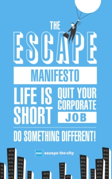 The Escape Manifesto : Quit Your Corporate Job. Do Something Different!, Paperback Book