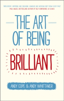 The Art of Being Brilliant : Transform Your Life by Doing What Works For You, Paperback Book