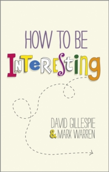 How to Be Interesting - Simple Ways to Increase   Your Personal Appeal, Paperback Book