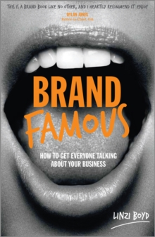 Brand Famous - How to Get Everyone Talking About  Your Business, Paperback Book