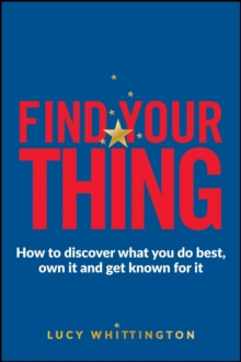 Find Your Thing - How to Discover What You Do Best,own It and Get Known for It, Paperback Book
