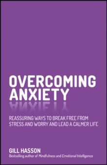 Overcoming Anxiety : Reassuring Ways to Break Free from Stress and Worry and Lead a Calmer Life, Paperback Book