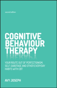 Cognitive Behaviour Therapy : Your route out of perfectionism, self-sabotage and other everyday habits with CBT, Paperback Book