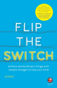 Flip the Switch - Achieve Extraordinary Things    with Simple Changes to How You Think, Paperback Book