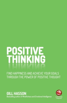 Positive Thinking : Find happiness and achieve your goals through the power of positive thought, Paperback Book