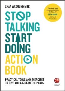 Stop Talking, Start Doing Action Book : Practical tools and exercises to give you a kick in the pants, Paperback / softback Book