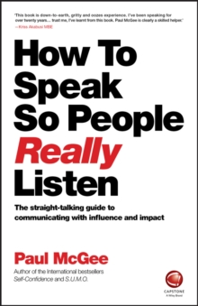 How to Speak So People Really Listen : The Straight-Talking Guide to Communicating with Influence and Impact, Paperback / softback Book