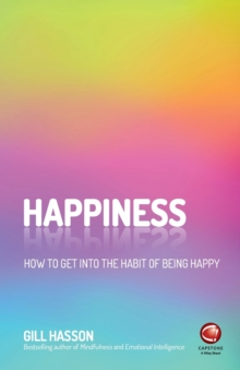 Happiness : How to get into the habit of being happy, Paperback Book