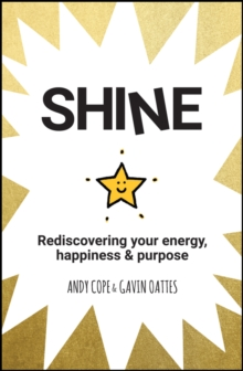 Shine : Rediscovering Your Energy, Happiness and Purpose, Paperback Book