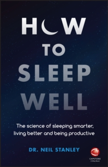 How to Sleep Well : The Science of Sleeping Smarter, Living Better and Being Productive, Paperback / softback Book