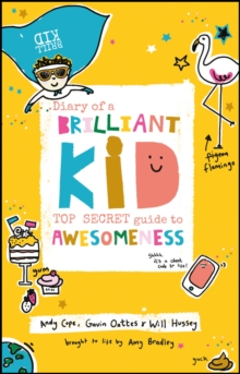 Diary of a Brilliant Kid : Top Secret Guide to Awesomeness, Paperback / softback Book