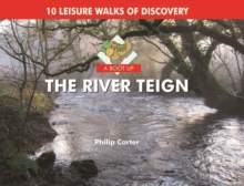 A Boot Up the River Teign : 10 Leisure Walks of Discover, Hardback Book