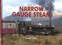 Spirit of Narrow Gauge Steam, Hardback Book