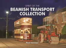 Spirit of the Beamish Transport Collection, Hardback Book