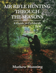 Air Rifle Hunting Through the Seasons : A Guide to Fieldcraft, Hardback Book