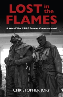 Lost in the Flames : A World War II RAF Bomber Command novel, Paperback / softback Book