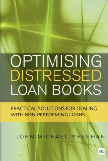 Optimising Distressed Loan Books : Practical solutions for dealing with non-performing loans, Paperback / softback Book