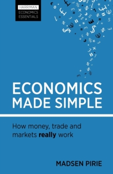 Economics Made Simple : How money, trade and markets really work, Paperback / softback Book
